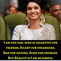 Bad, Friends, and Memes: I AM THE GIRL WHO IS TALKATIVE FOR  FRIENDS, SILENT FOR STRANGERS,  BAD FOR HATERS, RuDE FOR ENEMIES.  BUT REALITY IS I AM SO SIMPLE.