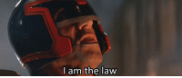 Judge Dredd is the law: I am the law Judge Dredd is the law