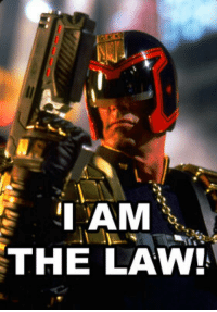I Am The Law: I AM  THE LAW!