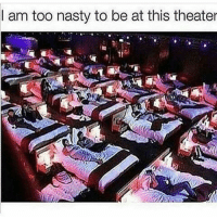 Bae, Facts, and Memes: I am too nasty to be at this theater Facts 💀💦 Tag bae
