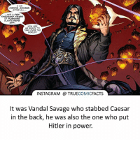 Vandal Savage! ⠀_______________________________________________________ superman joker redhood martianmanhunter dc batman aquaman greenlantern ironman like spiderman deadpool deathstroke rebirth dcrebirth like4like facts comics justiceleague bvs suicidesquad benaffleck starwars darthvader marvel flash reverseflash vandalsavage godspeed: I AM  VANDAL SAVAGE,  AFTER ALL  ANP A FEW  THOUSAND YEARS  OF PLANNING  ALWAYS PAYS  OFF.  NOW ARE  WE READY TO  TAKE OVER THE  WORLD  INSTAGRAM TRUECOMICFACTS  It was Vandal Savage who stabbed Caesar  in the back, he was also the one who put  Hitler in power. Vandal Savage! ⠀_______________________________________________________ superman joker redhood martianmanhunter dc batman aquaman greenlantern ironman like spiderman deadpool deathstroke rebirth dcrebirth like4like facts comics justiceleague bvs suicidesquad benaffleck starwars darthvader marvel flash reverseflash vandalsavage godspeed