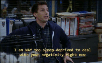 Sleep, Now, and Right Now: I am WAY too sleep-deprived to deal  with youn negativity right now