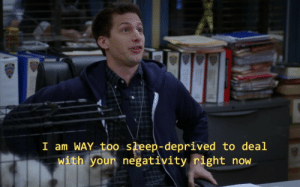 Sleep, Right, and Deal: I am WAY too sleep-deprived to deal  with youn negativity right novw