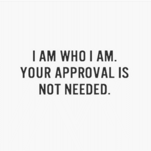 I Am Who I Am: I AM WHO I AM  YOUR APPROVALIS  NOT NEEDED