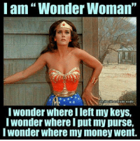 "Wonder Woman: I am Wonder Woman""  I Wonder Where llet my Keys,  Wonder Where I put my purse,  I wonder Where my money Went."