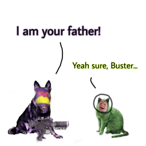 I explained what a meme was to my younger sister. She then described to me a meme concept that she would like to see. I created it just as she described. Although it's not amazing it could surely make a good shitpost. Anyways I thought y'all might like it.: I am your father!  Yeah sure, Buster. I explained what a meme was to my younger sister. She then described to me a meme concept that she would like to see. I created it just as she described. Although it's not amazing it could surely make a good shitpost. Anyways I thought y'all might like it.