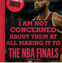 Thoughts? 🤔 lebronjames cavs nbafinals nba: I AMI NOT  CONCERNED  ABOUT THEM AT  ALL MAKING IT TO  THE STEPHEN A. SMITH Thoughts? 🤔 lebronjames cavs nbafinals nba