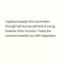 ❤️: i applaud people who have been  through hell but are still kind & loving  towards other humans. i hope the  universe rewards you with happiness ❤️