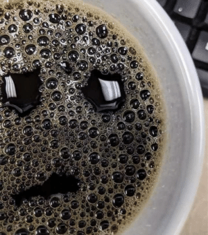 I asked for a DARK coffee, not a Depressed one: I asked for a DARK coffee, not a Depressed one