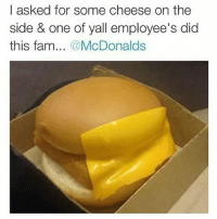 I asked for some cheese on the  side & one of yall employee's did  this fam  McDonalds You know it was a nigga too 😂😂😂😂😂 trolling mcdonalds LMMFAO