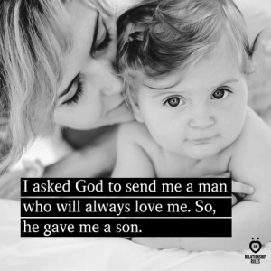 God, Love, and Who: I asked God to send me a man  who will always love me. So,  he gave me a son.  RELATIONSHIP  RULES