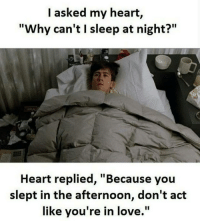 "Memes, 🤖, and Afternoon: I asked my heart,  ""Why can't l sleep at night?""  Heart replied, ""Because you  slept in the afternoon, don't act  like you're in love."""