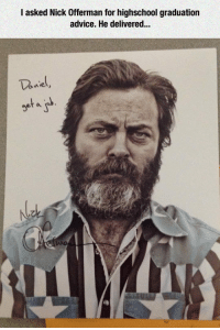 Advice, Nick Offerman, and Tumblr: I asked Nick Offerman for highschool graduation  advice. He delivered... lolzandtrollz:  Nick Offerman's Advice
