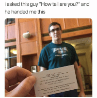 """Basketball, Funny, and Head: i asked this guy """"How tall are yo?"""" and  he handed me this  YES I AM TALL  I AM 6'10""""  No I'M NOT KIDDING. YES, THAT IS TALL)  No, I DO NOT PLAY BASKETBALL  I PLAY VOLLEYBALL  Yes, SEEING THE TOPS OF EVERYONES HEAD Is WEIRD  YES, THE WEATHER IS NICE UP HERE  THIS HAS BEEN A GREAT CONVERSATION Hahah 👉🏽(via: @seth_wilkosz)"""