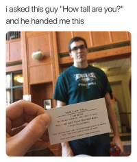 """Basketball, Head, and Weird: i asked this guy """"How tall are you?""""  and he handed me this  YES I AM TALL  I AM 6' 10""""  No IM NOT KIDDING. YES, THAT IS TALL)  I PLAY VOLLEYBALL  No, I DO NOT PLAY BASKETBALL  YES, SEEING THE TOPS OF EVERYONES HEAD IS WEIRD  YEs, THE WEATHER 1S NICE UP HERE  AT CONVERSATION  THIS HAS BEEN A GRE lmaooo"""