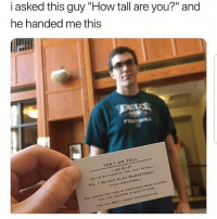 @pubity was voted 'best meme account on instagram' 😂: i asked this guy How tall are you? and  he handed me thiss  YESI AM TALL  I AM 6'1o  NO I'M NOT KIDDING. YES, THAT IS TALL  No, I DO NOT PLAY BASKETBALL  1 PLAY VOLLEYBALL  ERYONES HEAD IS WEIRo  YES, SEEING THE TOPS oF EV  NICE UP HERE  YES, THE WEATHER IS  THIS HAS BEEN A GREAT CONVERSATION @pubity was voted 'best meme account on instagram' 😂