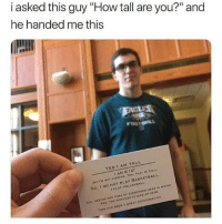 """Basketball, Funny, and Head: i asked this guy """"How tall are you?"""" and  he handed me this  YES I AM TALL  IAM 6'10""""  INO I'M NOT KIODING. YES, THAT IS TALLI  No, I Do NOT PLAY BASKETBALL  I PLAY VOLLEYBALL  CEING THE TOPS OF EVERVONES HEAD IS WEIRo  YED, THE WEATHER 1 NICE UP HERE  THIS HAS BEEN A GREAT CONVERSATION @pubity was voted 'best meme account on instagram' 😂"""