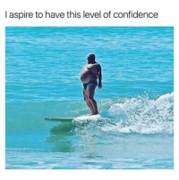 aspire: I aspire to have this level of confidence