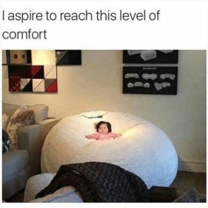 Me IRL: I aspire to reach this level of  comfort  EARACE Me IRL