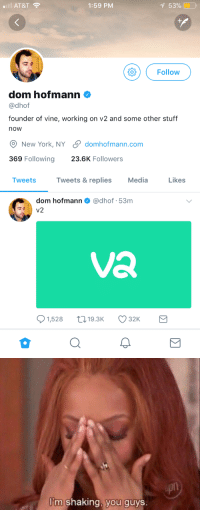 Love, New York, and Vine: i AT&T  1:59 PM  1 53% (  1-0,  OFollow  dom hofmann Φ  @dhof  founder of vine, working on v2 and some other stuff  now  New York, NY  369 Following  domhofmann.com  23.6K Followers  Tweets  Tweets & replies  Media  Likes  dom hofmann Φ @dhot. 53m  Va  1,528 19.3 32K   upn  'm shaking, you guys <p>I really do miss Vine. Now and again I think about what are unique platform it was. I'd love to see it come back.</p>