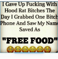 "Bitch, Church, and Food: I ave Up Fucking With  Hood Rat Bitches The  Day I Grabbed One Bitch  Phone And Saw My Name  Saved As  ""FREE FOOD"" 😂😂😂 can the church say amen"