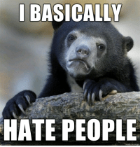 99% of them are draining.: I BASIOALLY  HATE PEOPLE  made on imgur 99% of them are draining.
