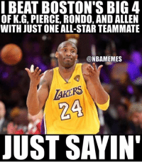 Only one man has ever beaten a big 4. #LakeShow: I BEAT BOSTON'S BIG 4  OF K.G, PIERCE, RONDO, AND ALLEN  WITH JUST ONE ALL-STAR TEAMMATE  @NBAMEMES  AKERS  24  JUST SAYIN Only one man has ever beaten a big 4. #LakeShow