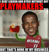 That's none of Dion's business.: I BEAT LEBRON AND KYRIE WITHOUT ANY  PLAYMAKERS  ONBAMEMES  MIAMI  BUT THAT'S NONE OF MY BUSINESS That's none of Dion's business.