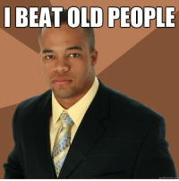 People Memes: I BEAT OLD PEOPLE  uick meme com
