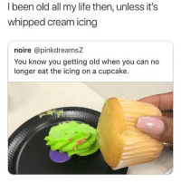 Shit been gross @larnite • ➫➫➫ Follow @Staggering for more funny posts daily! • (Ignore: memes like4like funny music love comedy goals fortnite): I been old all my life then, unless it's  whipped cream icing  noire @pinkdreamsZ  You know you getting old when you can no  longer eat the icing on a cupcake. Shit been gross @larnite • ➫➫➫ Follow @Staggering for more funny posts daily! • (Ignore: memes like4like funny music love comedy goals fortnite)