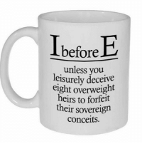 me irl: I before  E  unless you  leisurely deceive  eight overweight  heirs to forfeit  their sovereign  conceits. me irl
