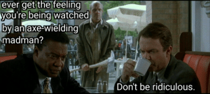 I believe in coffee, not madman stalkers.: I believe in coffee, not madman stalkers.