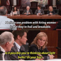Memes, Women, and 🤖: I believe one problem with hiring women  is that they're frail and breakable.  @parks. n.rec  Is it possible you're thinking about light  bulbs? Or your hip? 🔥 parksandrec parksandrecreation leslieknope amypoehler