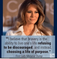 """Gotta love Melania...: """"I believe that bravery is the  ability to live one's life refusing  to be discouraged, and instead,  choosing a life of purpose.""""  FOX  First Lady Melania Trump  NEWS Gotta love Melania..."""