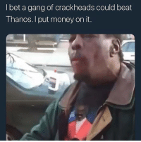Nigga ain't doing this shit to no hot pocket tho @larnite • ➫➫➫ Follow @Staggering for more funny posts daily!: I bet a gang of crackheads could beat  Thanos. I put money on it. Nigga ain't doing this shit to no hot pocket tho @larnite • ➫➫➫ Follow @Staggering for more funny posts daily!