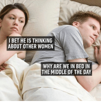 Dank, I Bet, and The Middle: I BET HE IS THINKING  ABOUT OTHER WOMEN  WHY ARE WE IN BED IN  THE MIDDLE OF THE DAY Cause it's nap time