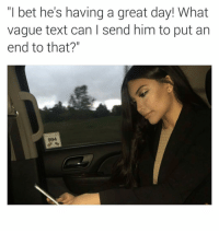 "I Bet, Text, and Dank Memes: ""I bet he's having a great day! What  vague text can I send him to put an  end to that?""  994 I Hate Y'all. 😒😒😒 JustGirlyThings"