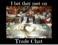 I Bet, Memes, and Anal: I bet they met on  Trade Chat One of my first memes I ever made. Comment your best [Anal] trade chat comments ~Zalyna