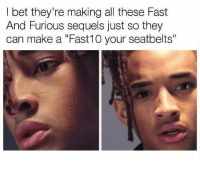 """I Bet, Instagram, and Fast and Furious: I bet they're making all these Fast  And Furious sequels just so they  can make a """"Fast10 your seatbelts"""" Instagram: @punsonly"""