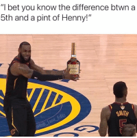 "I Bet, Mood, and Nba: ""I bet you know the difference btwn a  5th and a pint of Henny!""  lemness  ennessy  SMITH Mood"