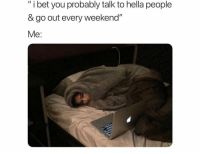 """I Bet, Bet, and Weekend: """" i bet you probably talk to hella people  & go out every weekend""""  Me: Accurate...😩💯 https://t.co/CEeN84ev78"""