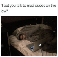 """I Bet, Relationships, and Mad: """"I bet you talk to mad dudes on the  low"""