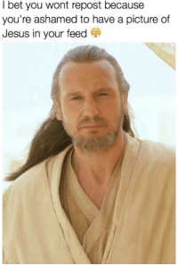 """<p>Can I get a check on this prequel/Jesus meme? via /r/MemeEconomy <a href=""""http://ift.tt/2nQbXNd"""">http://ift.tt/2nQbXNd</a></p>: I bet you wont repost because  you're ashamed to have a picture of  Jesus in your feed C <p>Can I get a check on this prequel/Jesus meme? via /r/MemeEconomy <a href=""""http://ift.tt/2nQbXNd"""">http://ift.tt/2nQbXNd</a></p>"""
