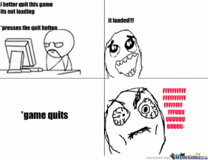 Meme, Game, and Rage: i better quit this game  its not loading  it loaded!!!  'presses the quit button.  FFFFFFFFFF  FFFFFFFFFF  FFFFFFFF  FFFUUU  UUUU00  UUUUU  game quits  MameCenter  memecenter.com Game Loading Rage by aceace300 - Meme Center