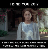 Memes, Crafty, and 🤖: I BIND YOU 2017  I BIND YOU FROM DOING HARM AGAINST  YOURSELF AND HARM AGAINST OTHERS A Crafty reference.