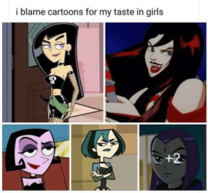 Girls, Cartoons, and Blame: i blame cartoons for my taste in girls  +2 I cant really blame anything else