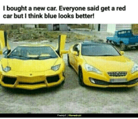 """Memes, Blue, and Http: I bought a new car. Everyone said get a red  car but I think blue looks better!  FreddyC