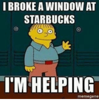 Memes, Starbucks, and 🤖: I BROKE A WINDOW AT  STARBUCKS  IM HELPING  meme gene disruptj20 protestors be like LIKE & TAG YOUR FRIENDS -------------------------LINK TO OUR SHIRTS IN MY BIO!!! ----------------- 🚨Partners🚨 😂@the_typical_liberal 🎙@too_savage_for_democrats 📣@the.conservative.patriot Follow me on twitter: iTweetRight Follow: @rightwingsavages Like us on Facebook: The Right-Wing Savages Follow my backup page @tomorrowsconservatives2 -------------------- conservative libertarian republican democrat gop liberals makeamericagreatagain trump liberallogic liberal constitution donaldtrump presidenttrump american 3percent patriotism maga usa merica america draintheswamp merica nationalism trumptrain politics patriot patriotic