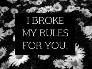 You, For, and Broke: I BROKE  MY RULES  FOR YOU.