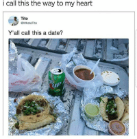 Lmaoo 😊😊😊😂😂😂 🔥 Follow Us 👉 @latinoswithattitude 🔥 latinosbelike latinasbelike latinoproblems mexicansbelike mexican mexicanproblems hispanicsbelike hispanic hispanicproblems latina latinas latino latinos hispanicsbelike: i call this the way to my heart  Tito  @WhataTito  Y'all call this a date? Lmaoo 😊😊😊😂😂😂 🔥 Follow Us 👉 @latinoswithattitude 🔥 latinosbelike latinasbelike latinoproblems mexicansbelike mexican mexicanproblems hispanicsbelike hispanic hispanicproblems latina latinas latino latinos hispanicsbelike